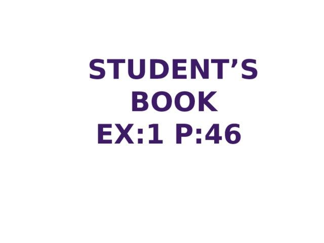 Student's Book Ex:1 p:46