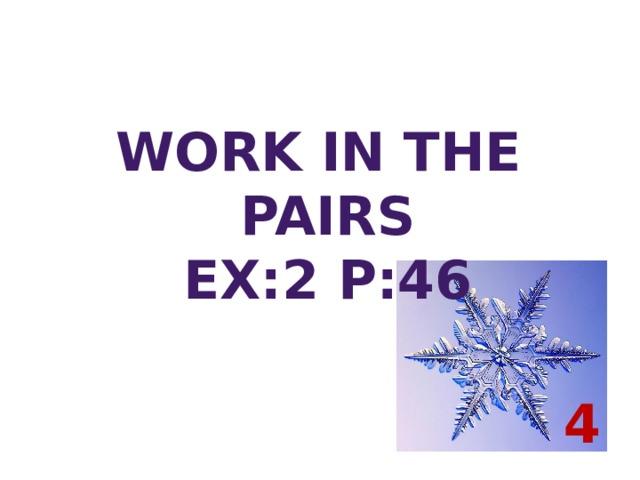 work in the pairs Ex:2 p:46 4