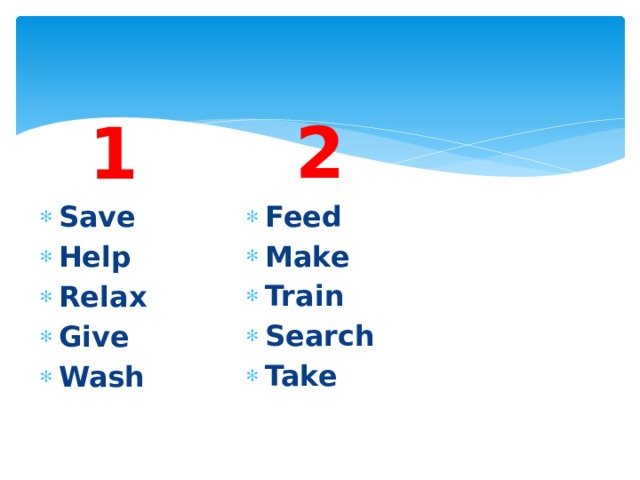 2 Feed Make Train Search Take  1 Save Help Relax Give Wash