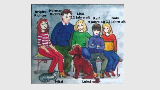 Herman Richter Brigitt Richter Lisa 12 Jahre alt Gabi 11 Jahre alt Ralf 9 Jahre alt Mitzi Luksi