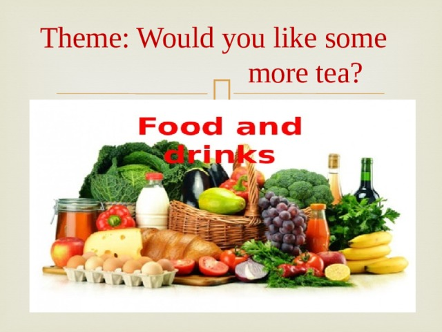Theme: Would you like some more tea?