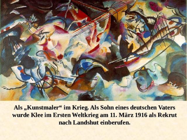 """Als """"Kunstmaler"""" im Krieg. Als Sohn eines deutschen Vaters wurde Klee im Ersten Weltkrieg am 11. März 1916 als Rekrut nach Landshut einberufen."""