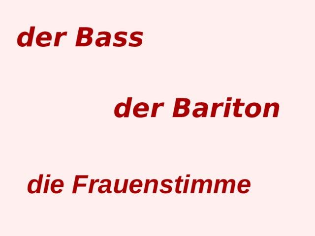 der Bass der Bariton die Frauenstimme