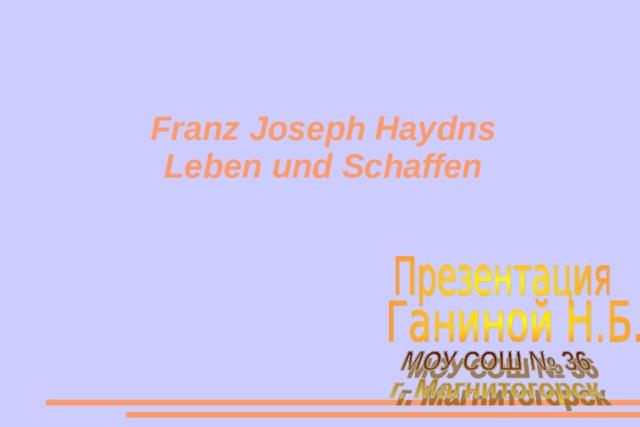 Franz Joseph Haydn s  Leben und Schaffen
