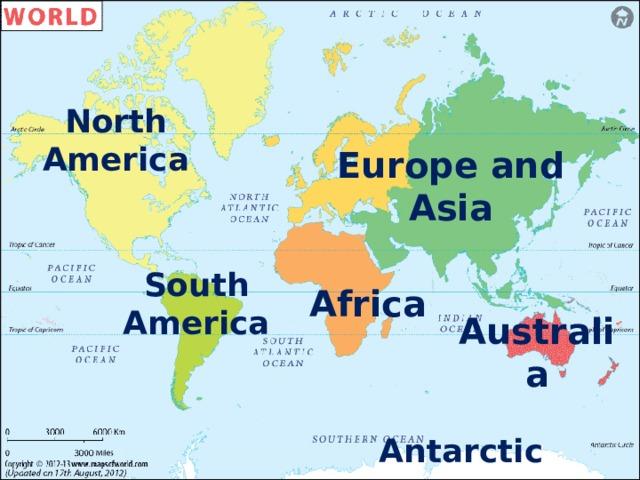 North America Europe and Asia South America Africa Australia Antarcticа