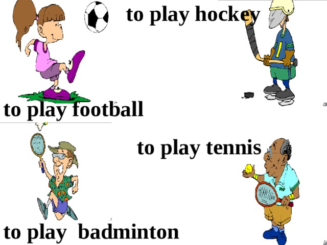 to play hockey to play football to play tennis to play badminton