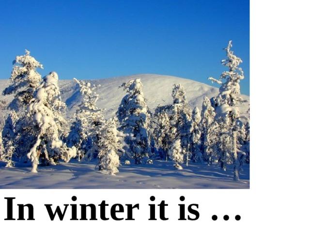 In winter it is …