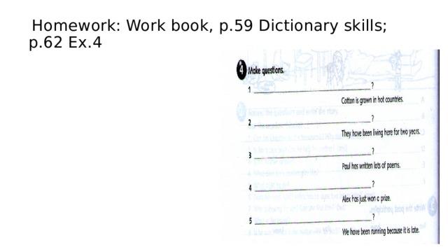 Homework: Work book, p.59 Dictionary skills;  p.62 Ex.4