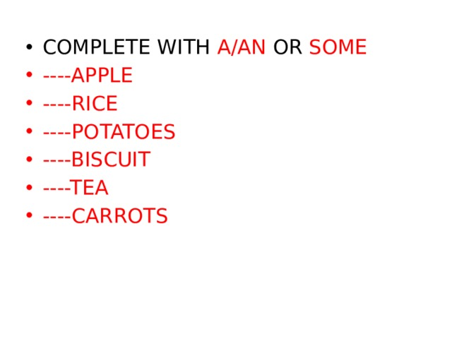 COMPLETE WITH A/AN OR SOME ----APPLE ----RICE ----POTATOES ----BISCUIT ----TEA ----CARROTS