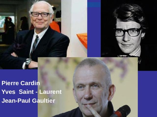 Pierre Cardin Yves  Saint - Laurent Jean - Paul Gaultier
