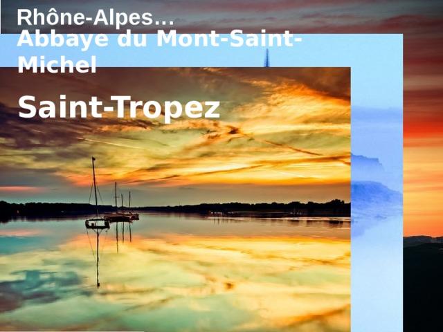 Rhône-Alpes … Abbaye du Mont-Saint-Michel  Saint-Tropez