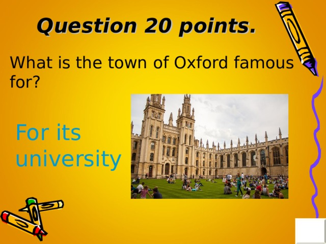 Question 20 points . What is the town of Oxford famous for? For its university