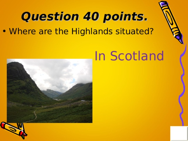 Question 40 points . Where are the Highlands situated? In Scotland
