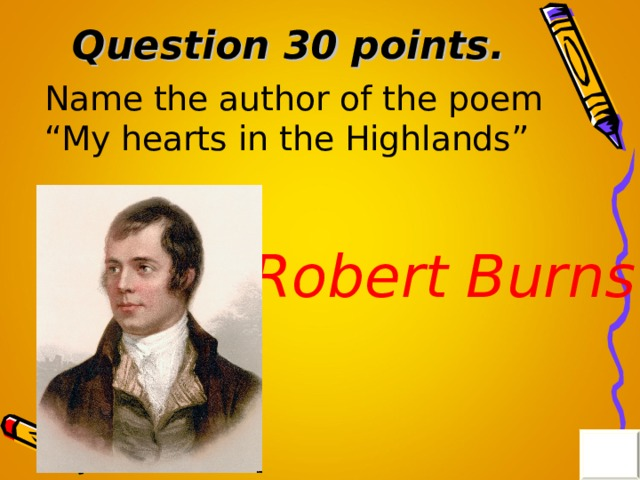 "Question 30 points . Name the author of the poem ""My hearts in the Highlands"" Robert Burns"