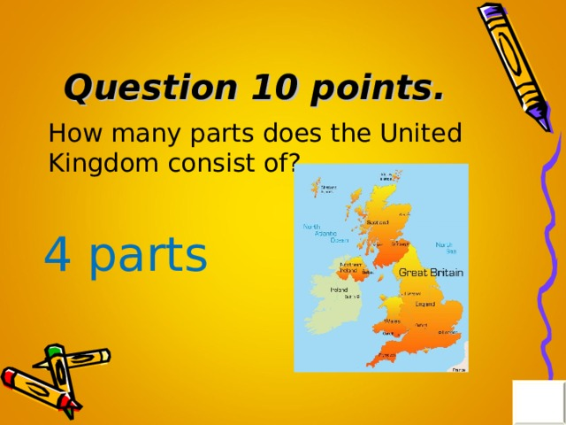 Question 10 points . How many parts does the United Kingdom consist of? 4 parts