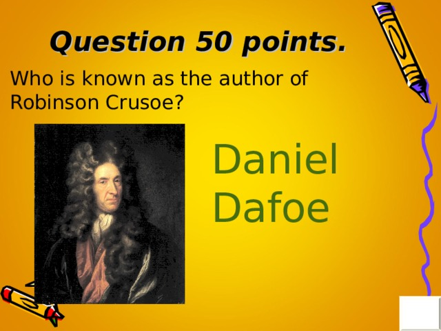 Question 50 points . Who is known as the author of Robinson Crusoe? Daniel Dafoe
