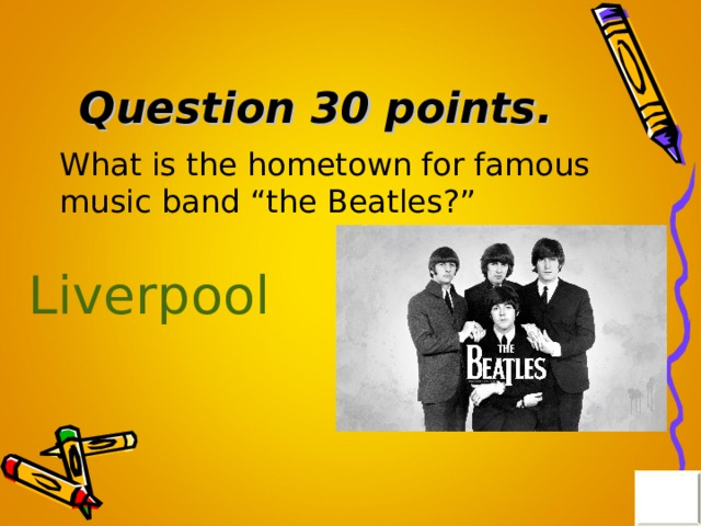 "Question 30 points . What is the hometown for famous music band ""the Beatles?"" Liverpool"