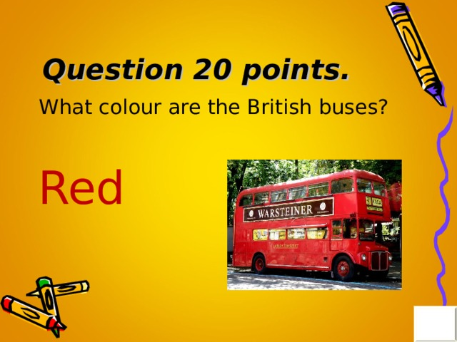 Question 20 points . What colour are the British buses? Red
