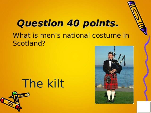 Question 40 points. What is men's national costume in Scotland? The kilt