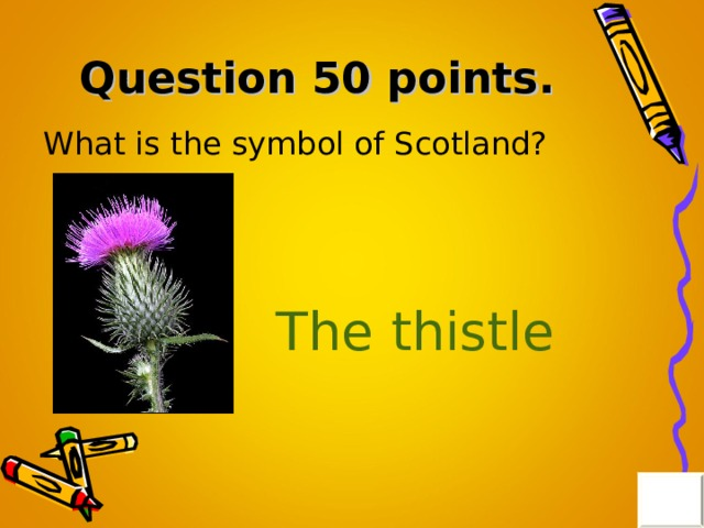 Question 50 points . What is the symbol of Scotland? The thistle