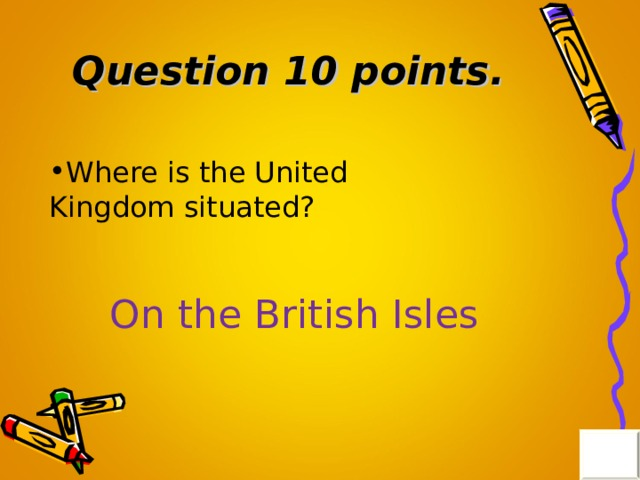 Question 10 points . Where is the United Kingdom situated? On the British Isles