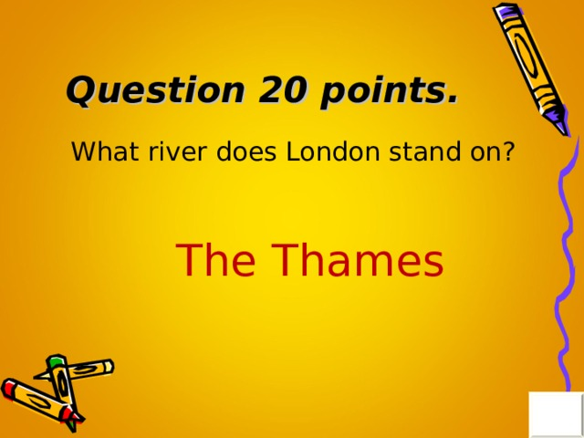 Question 20 points . What river does London stand on? The Thames