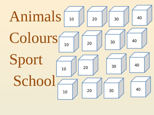 40 Animals Colours Sport  School 10 20 30 40 30 20 10 40 30 20 10 40 30 20 10