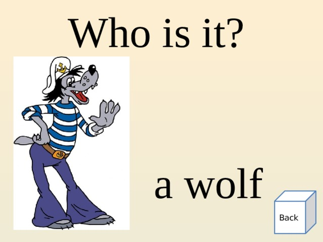 Who is it? a wolf Back