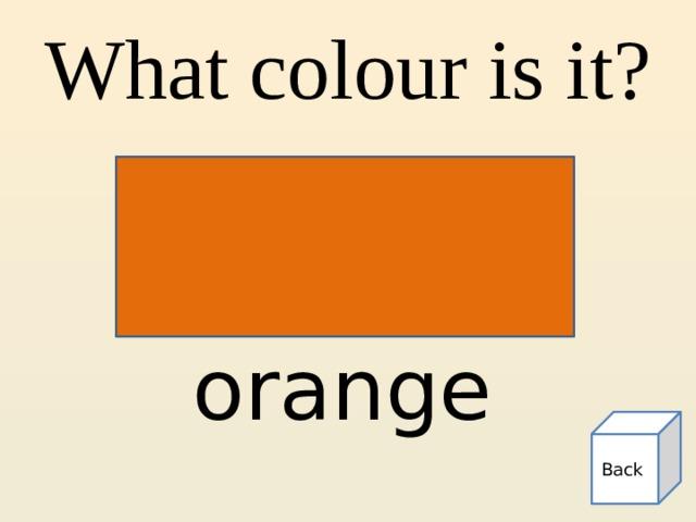 What colour is it? orange Back