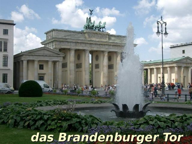 das Brandenburger Tor das Brandenburger Tor