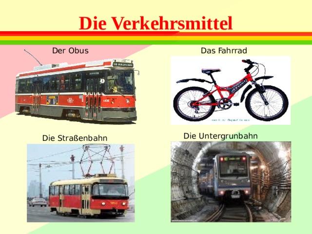 Die Verkehrsmittel Der Obus Das Fahrrad Die Untergrunbahn Die Stra ßenbahn