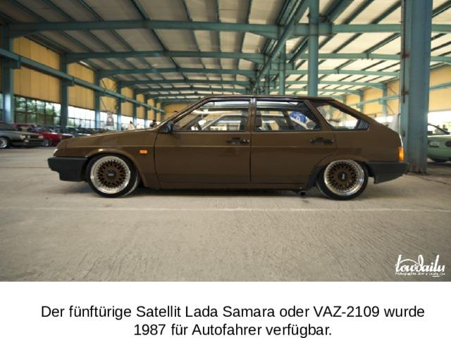 Der fünftürige Satellit Lada Samara oder VAZ-2109 wurde 1987 für Autofahrer verfügbar.