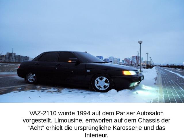 VAZ-2110 wurde 1994 auf dem Pariser Autosalon vorgestellt. Limousine, entworfen auf dem Chassis der