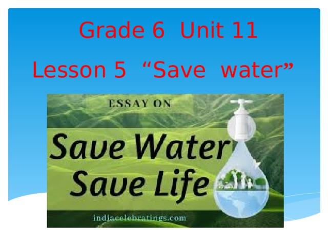 "Grade 6 Unit 11  Lesson 5 ""Save water """