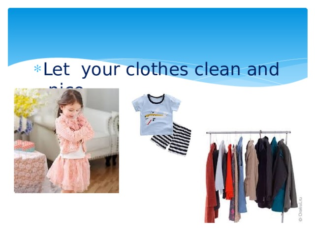 Let your clothes clean and nice .