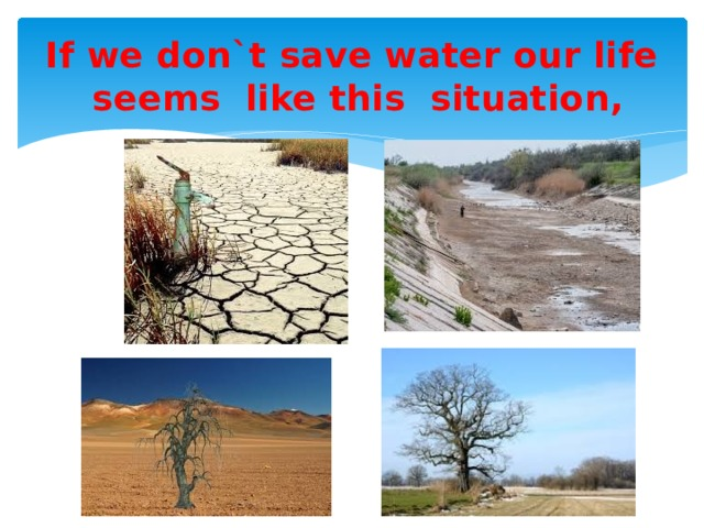 If we don`t save water our life seems like this situation,
