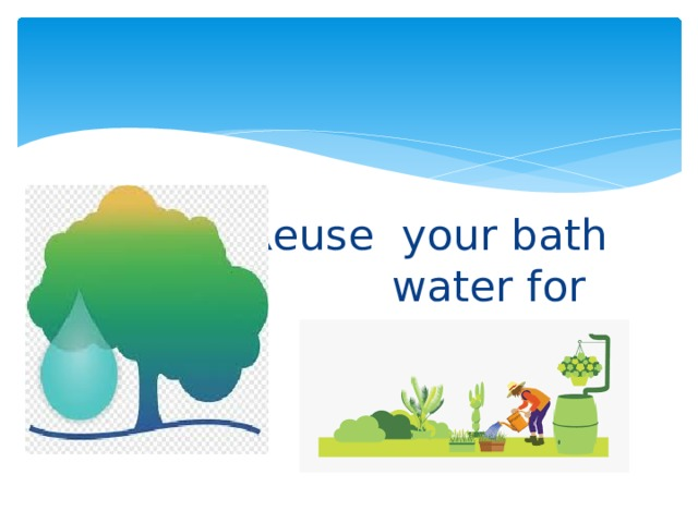 Reuse your bath water for plants