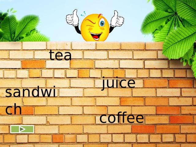 tea juice sandwich coffee