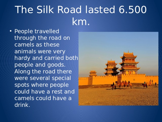 The Silk Road lasted 6.500 km.