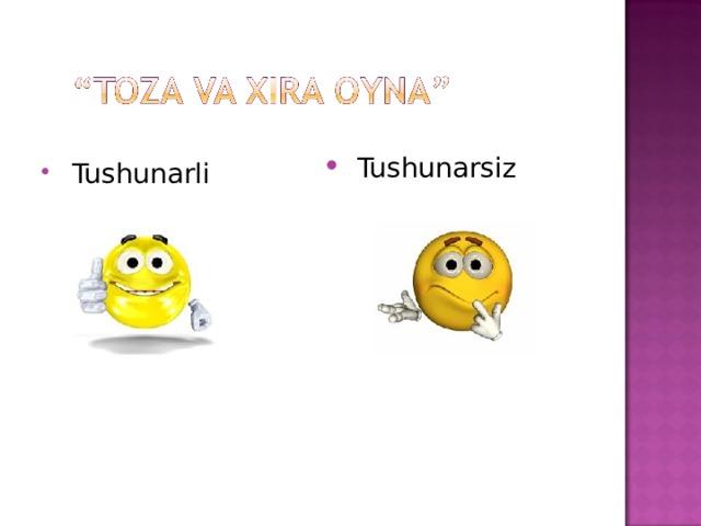 Tushunarsiz  Tushunarli