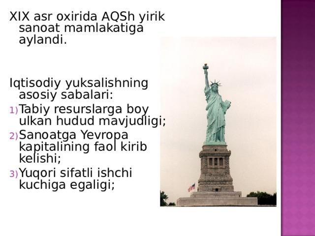 XIX asr oxirida AQSh yirik sanoat mamlakatiga aylandi. Iqtisodiy yuksalishning asosiy sabalari: