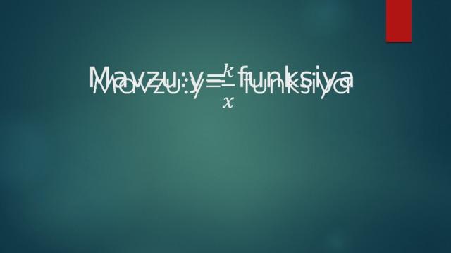 Mavzu:y= funksiya