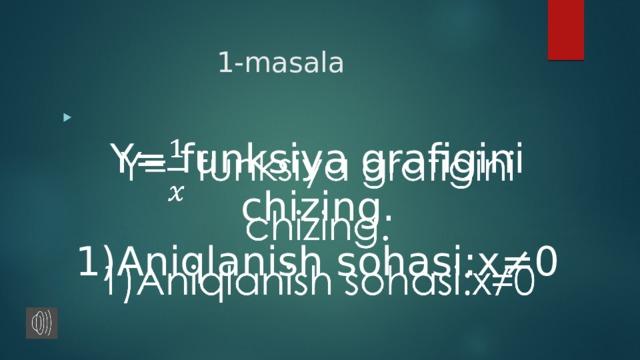1-masala  Y= funksiya grafigini chizing. 1)Aniqlanish sohasi:x≠0