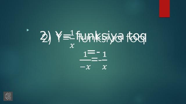 2) Y= funksiya toq  =-