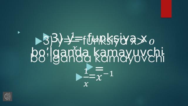 3) y= funksiya x bo'lganda kamayuvchi =