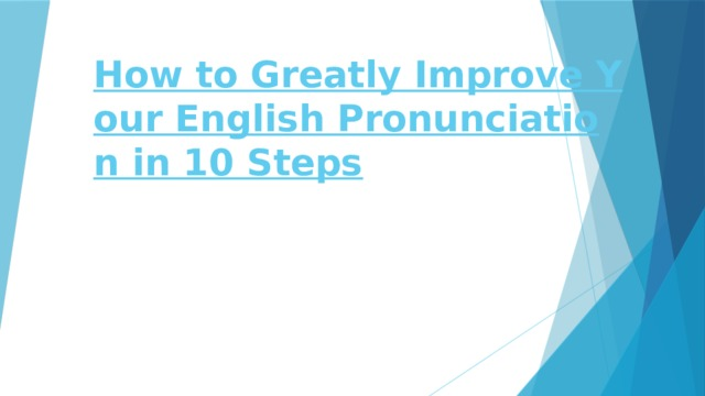How to Greatly Improve Your English Pronunciation in 10 Steps