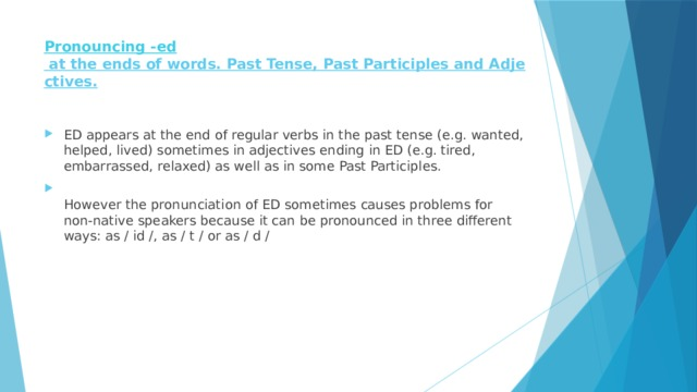Pronouncing - ed at the ends of words. Past Tense, Past Participles and Adjectives.