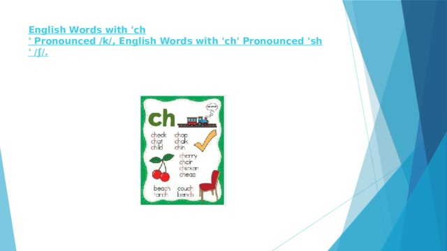 English Words with ' ch ' Pronounced /k/, English Words with ' ch ' Pronounced ' sh ' /ʃ/.