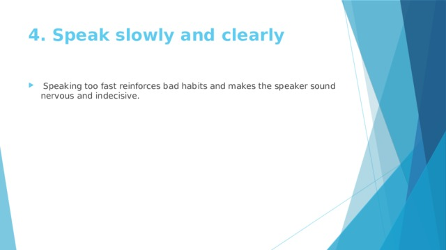 4. Speak slowly and clearly