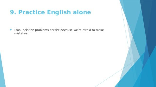 9. Practice English alone